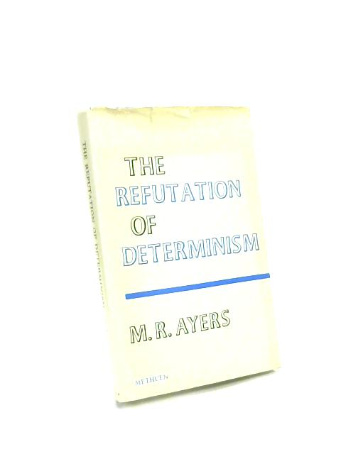 Thesis For Essay Refutation Of Determinism Essay In Philosophical Logic By M R Ayers Mental Health Essays also A Healthy Mind In A Healthy Body Essay Refutation Of Determinism Essay In Philosophical Logic By M R  Sample High School Admission Essays