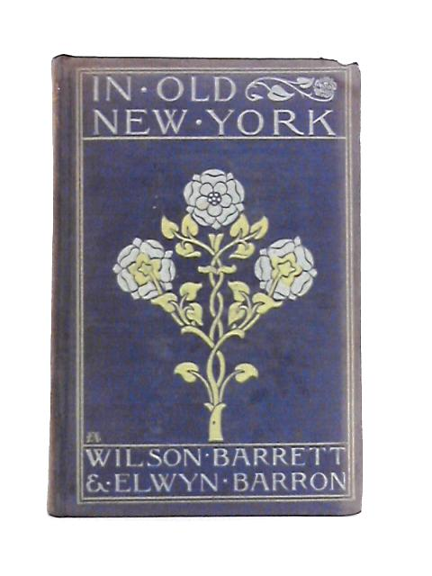 In Old New York a Romance By Barrett and Barron