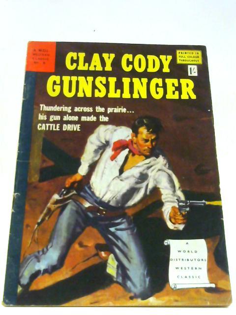 Clay Cody Gunslinger W.D.L. Western Classic No 8 By Unknown