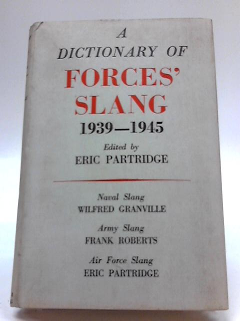 Dictionary of Forces Slang 1939-1945 By Eric Partridge