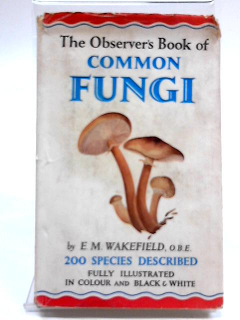 The Observer's Book of Common Fungi (Observer's Pocket Series No. 19) by E M Wakefield OBE