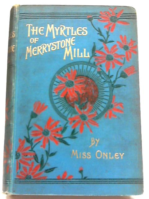 The Myrtles of Merrystone Mill By Mary Onley