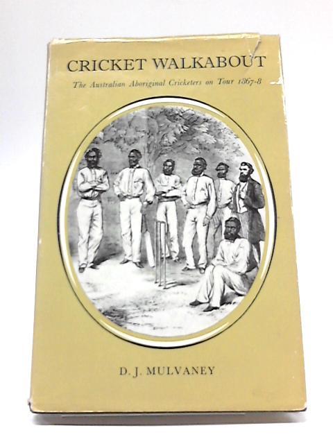Cricket Walkabout: The Australian Aboriginal Cricketers On Tour 1867-8 By Derek John Mulvaney