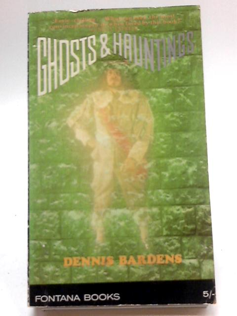 Ghosts And Hauntings By Dennis Bardens
