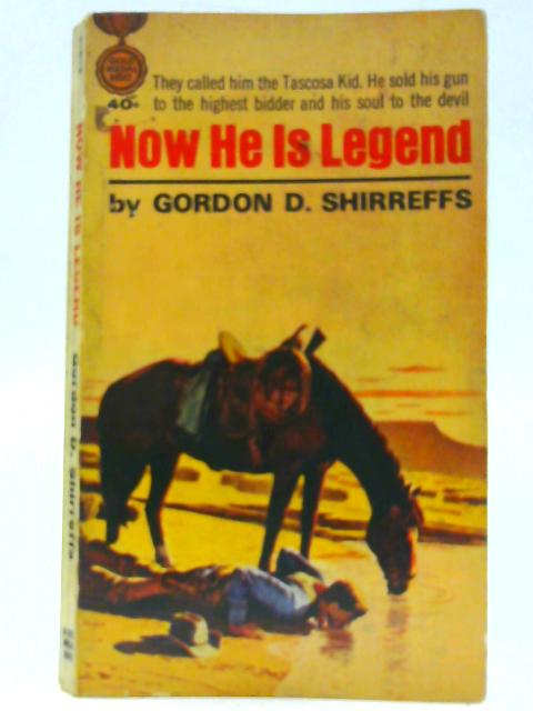 Now He Is Legend By Gordon D Shirreffs