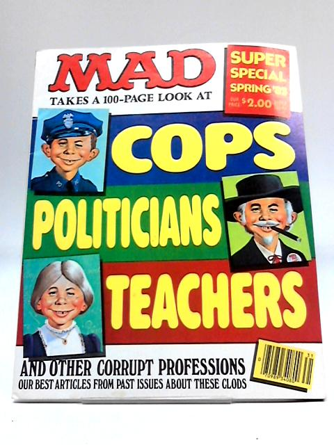 Mad Takes a 100-Page Look at Cops Politicians Teachers (Super Special Spring '83) By Various