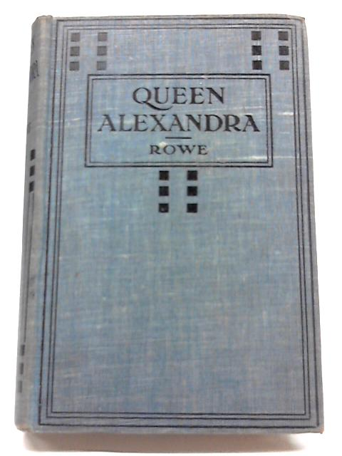 Queen Alexandra the Well-Beloved By JG Rowe