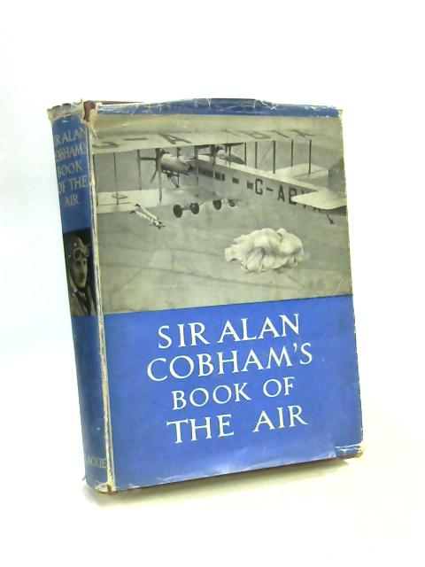 Sir Alan Cobham's Book of The Air By R. S. Lyons