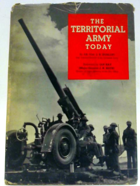 The Territorial Army Today By J. K. Dunlop
