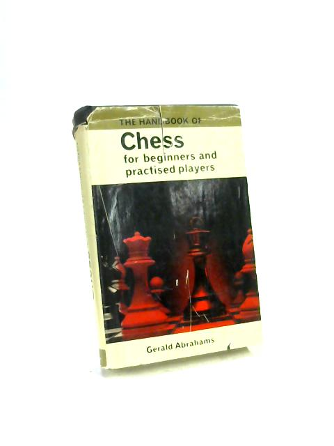 The Handbook of Chess: For beginners and practiced players By Gerald Abrahams