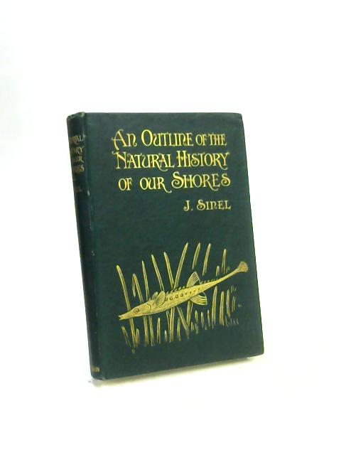 An Outline of the Natural History of our shores By Joseph Sinel