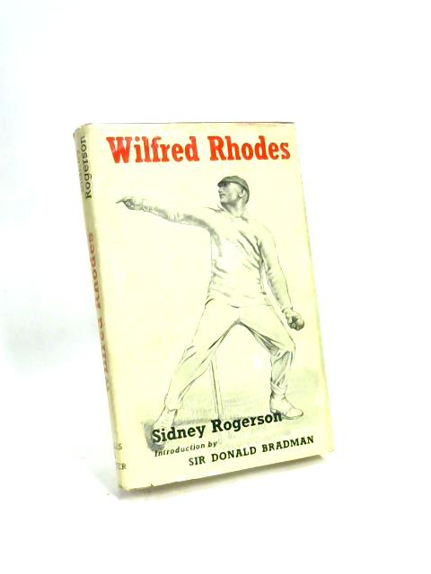 Wilfred Rhodes: Professional and Gentleman By Sidney Rogerson
