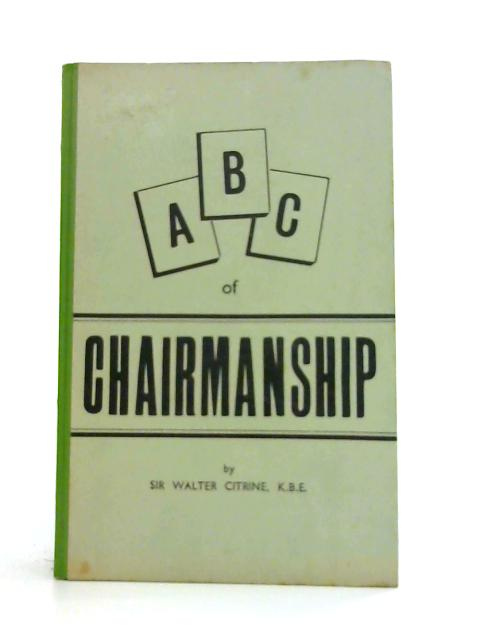 A.B.C. Of Chairmanship: All About Meetings And Conferences By Walter Citrine