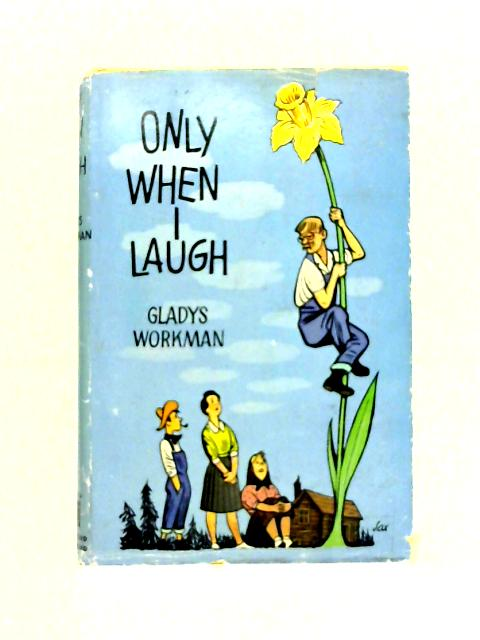 Only When I Laugh by Gladys Workman