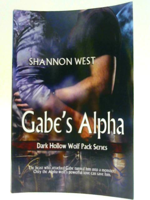 Gabe's Alpha (Dark Hollow Wolf Pack 4): Volume 4 (Dark Hollow Wolf Pack Series) By West, Shannon