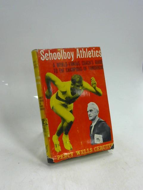 Schoolboy Athletics By Percy Wells Cerutty