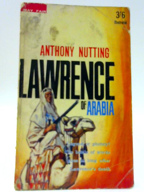 Lawrence of Arabia, the Man and the Motive by Nutting, Anthony