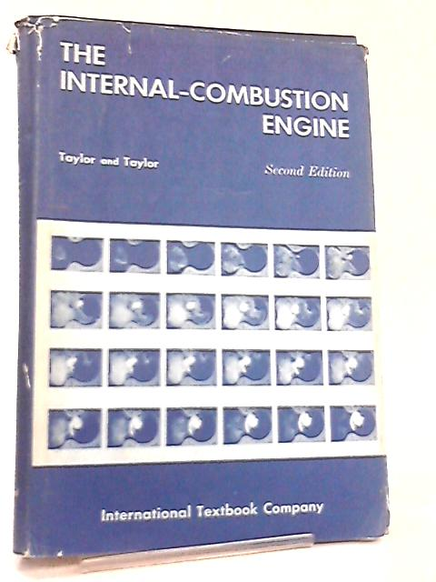 The Internal Combustion Engine By C. F. & E. S. Taylor