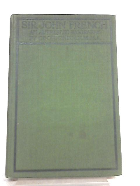 Sir John French, An Authentic Biography By Cecil Chisholm