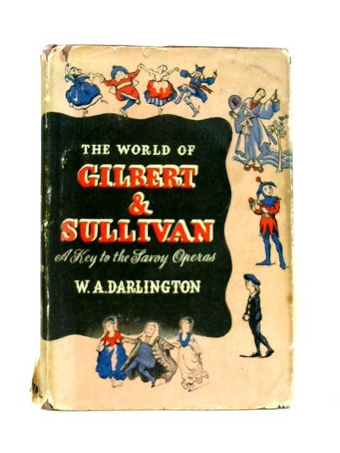 The World Of Gilbert And Sullivan By W.A. Darlington