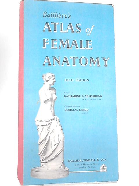 Bailliere's Atlas of Female Anatomy By K. F. Armstrong