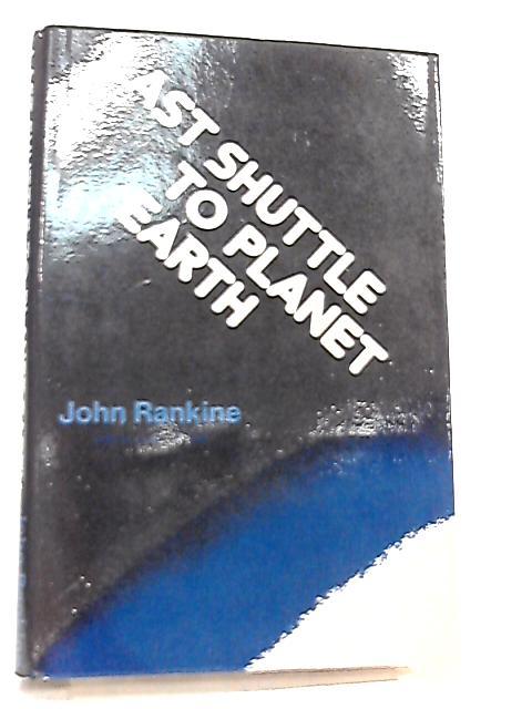 Last Shuttle to Planet Earth By John Rankine