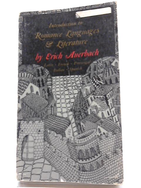 Introduction to Romance Languages & Literature Latin, French, Provencal, Italian, Spanish. By Erich Auerbach
