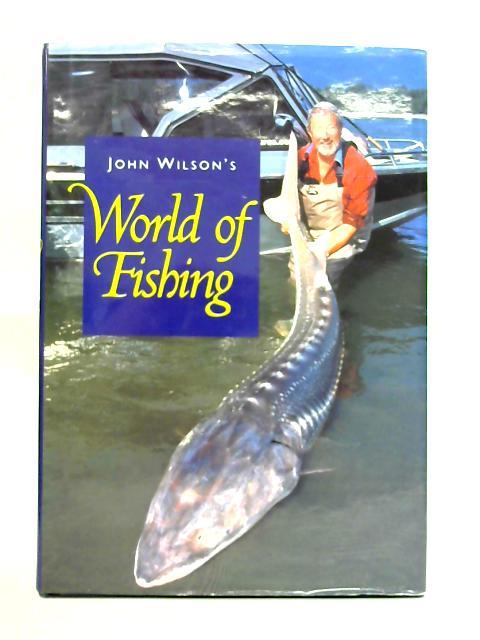 John Wilson's World of Fishing By John Wilson