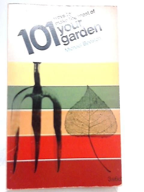 101 Ways to Make the Most of Your Garden By Michael Beeston