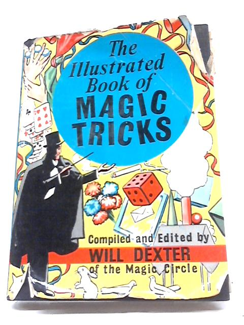 The Illustrated Book of Magic Tricks By Will Dexter