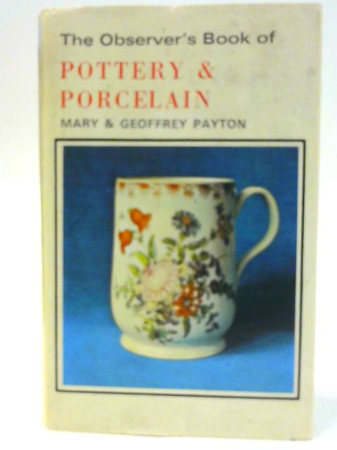 The Observer's Book Of Pottery & Porcelain : 1973 : Line Number 1279 573 By Mary & Geoffrey Payton