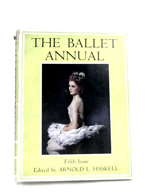 The Ballet Annual 1951 By Haskell, A L