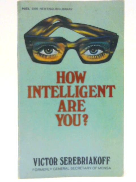 How Intelligent Are You? By Serebriakoff, Victor