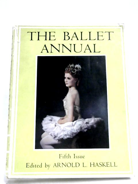 The Ballet Annual 1951 By Arnold L. Haskell (Editor)