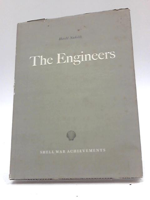 The Engineers: A Record of The Work Done by Shell Engineers In The Second World War By Harold Nockolds