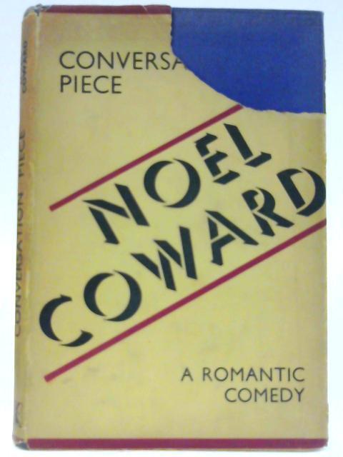 Conversation Piece - a Romantic Comedy By Coward, Noel.