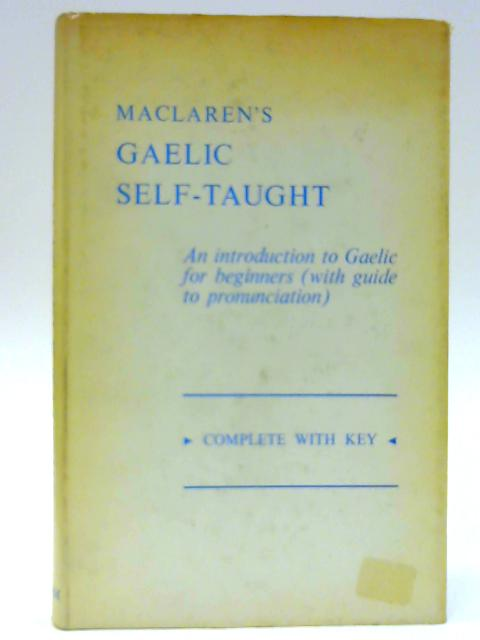Maclaren's Gaelic Self-taught: An introduction to Gaelic for beginners By MACLAREN, James