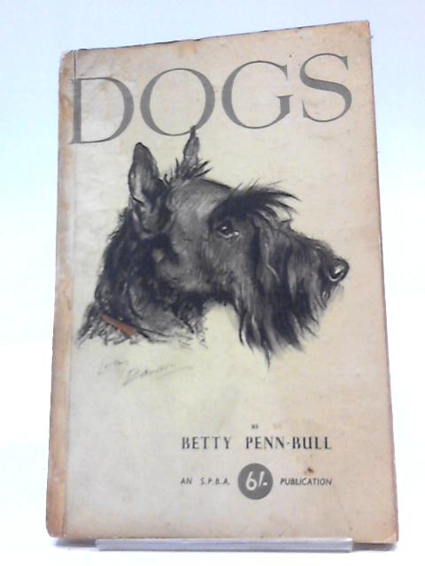 Dogs As Companions; As Prizewinners; As A Career By Betty Penn Bull