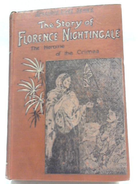 The Story Of Florence Nightingale The Heroine Of The Crimea By W. J. W