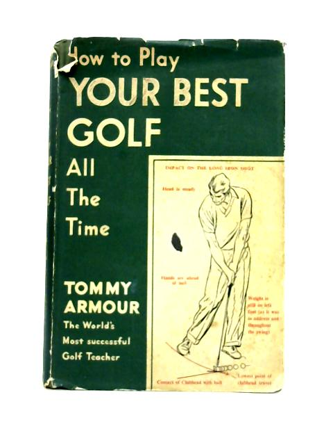 How to Play Your Best Golf All The Time By Armour,Tommy