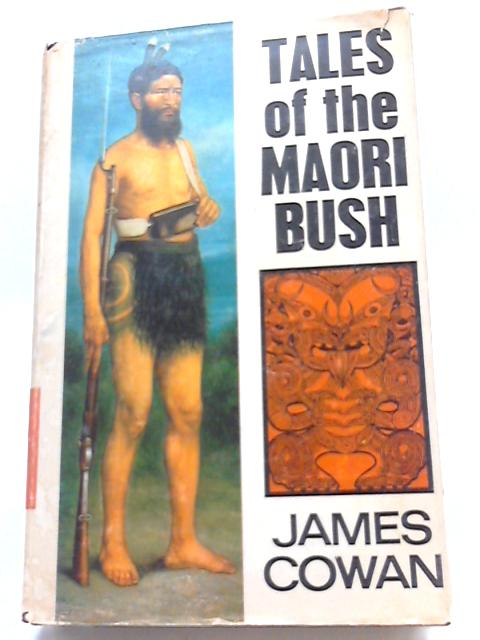 Tales Of The Maori Bush By James Cowan