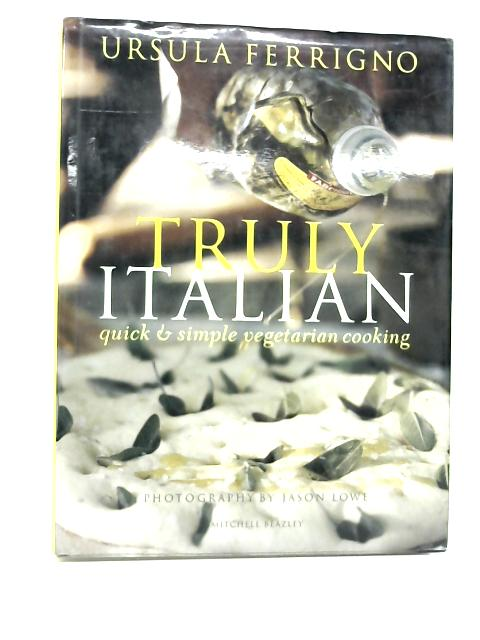 Truly Italian: Quick and Simple Vegetarian Cooking By Ursula Ferrigno