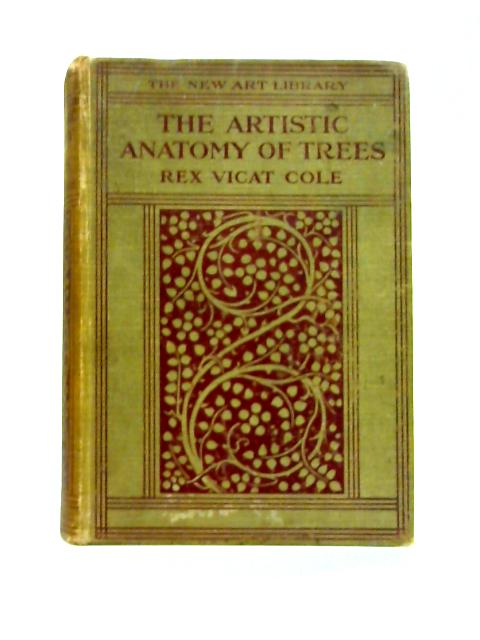 The Artistic Anatomy Of Trees Their Structure And Rv Cole 1925