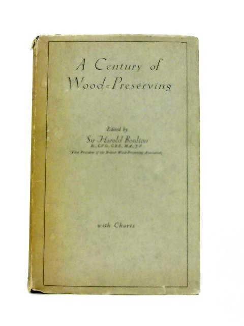 A Century of Wood Preserving By Harold Boulton (ed)
