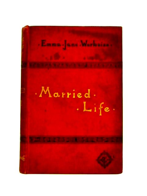 Married Life or the Story of Philip and Edith By E.J. Worboise