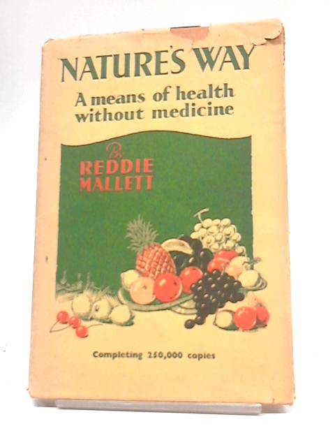 Natures Way: A Means of Health Without Medicine By Reddie Mallett