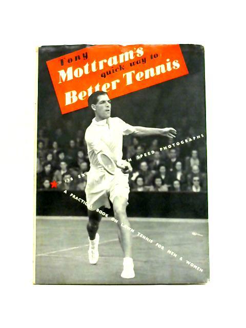 Quick Way to Better Tennis By A.J. Mottram