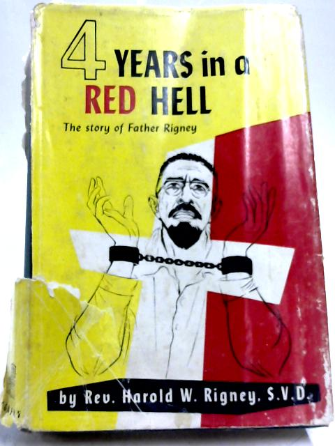 Four Years in a Red Hell By Harold W. Rigney
