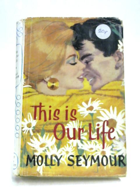 This Is Our Life By Molly Seymour