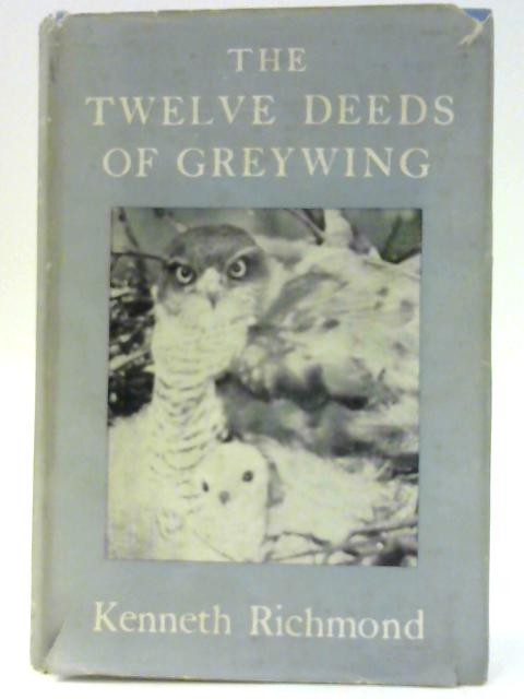 The Twelve Deeds Of Greywing By W Kenneth Richmond